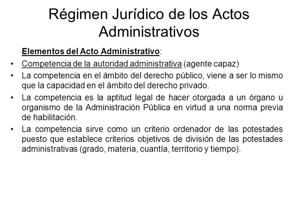 Régimen Jurídico de los Actos Administrativos Elementos del Acto Administrativo: Competencia de la autoridad administrativa (agente capaz) La competen