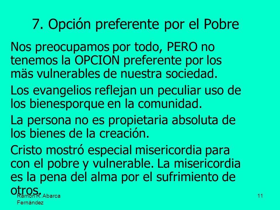 Ramón R. Abarca Fernández 11 7. Opción preferente por el Pobre Nos preocupamos por todo, PERO no tenemos la OPCION preferente por los mäs vulnerables