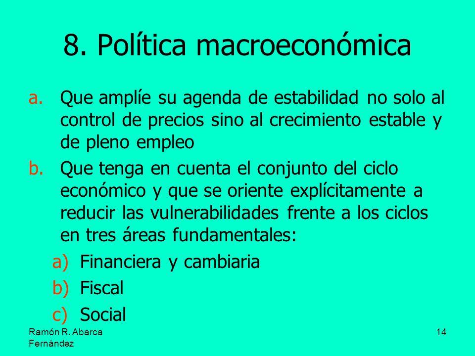 Ramón R. Abarca Fernández 14 8. Política macroeconómica a.Que amplíe su agenda de estabilidad no solo al control de precios sino al crecimiento establ