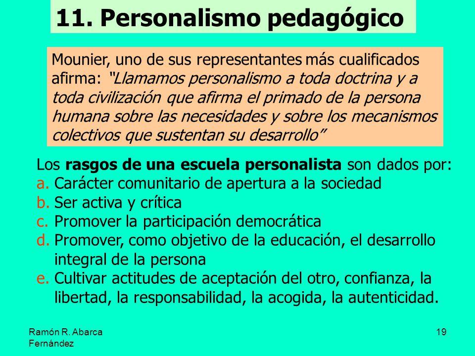 Ramón R. Abarca Fernández 19 11. Personalismo pedagógico Mounier, uno de sus representantes más cualificados afirma: Llamamos personalismo a toda doct