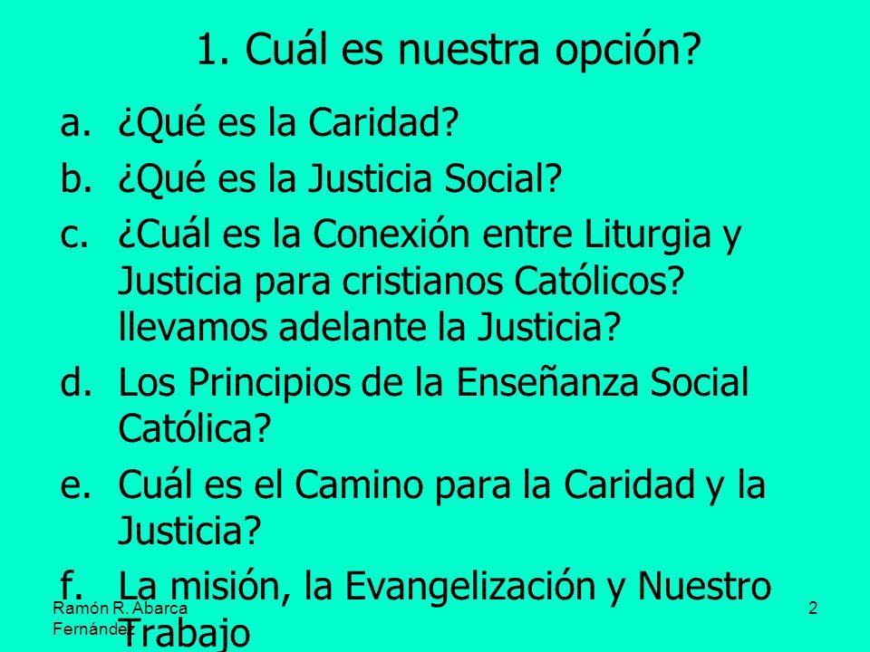 2 1. Cuál es nuestra opción? a.¿Qué es la Caridad? b.¿Qué es la Justicia Social? c.¿Cuál es la Conexión entre Liturgia y Justicia para cristianos Cató