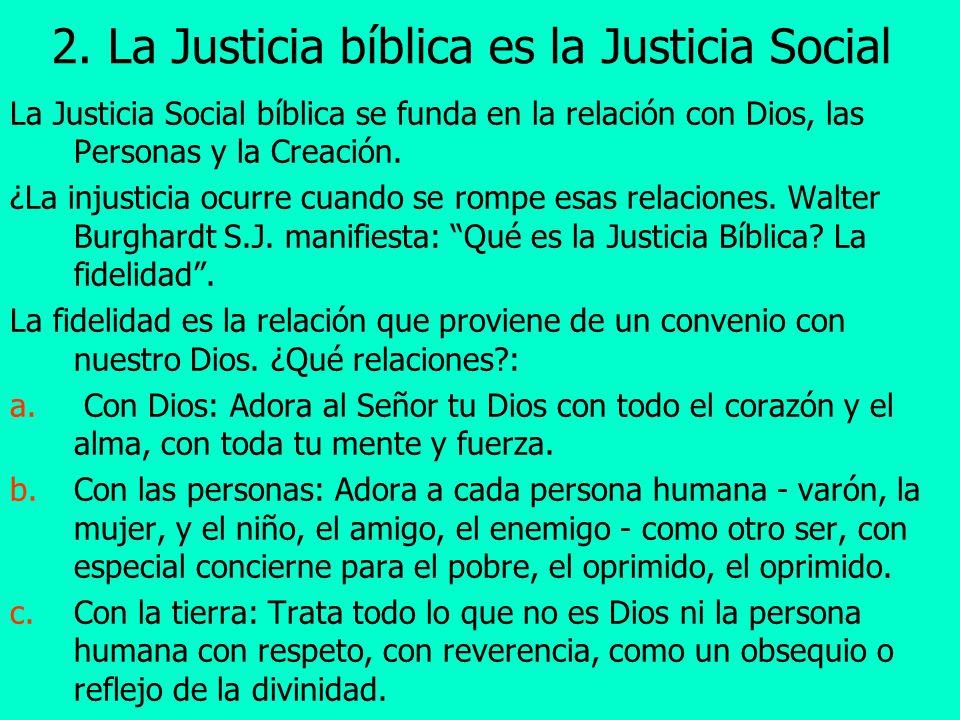 2. La Justicia bíblica es la Justicia Social La Justicia Social bíblica se funda en la relación con Dios, las Personas y la Creación. ¿La injusticia o