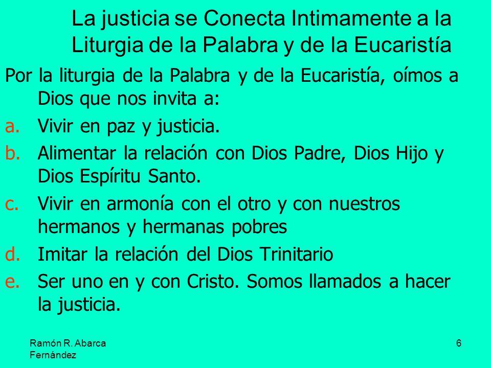 6 La justicia se Conecta Intimamente a la Liturgia de la Palabra y de la Eucaristía Por la liturgia de la Palabra y de la Eucaristía, oímos a Dios que