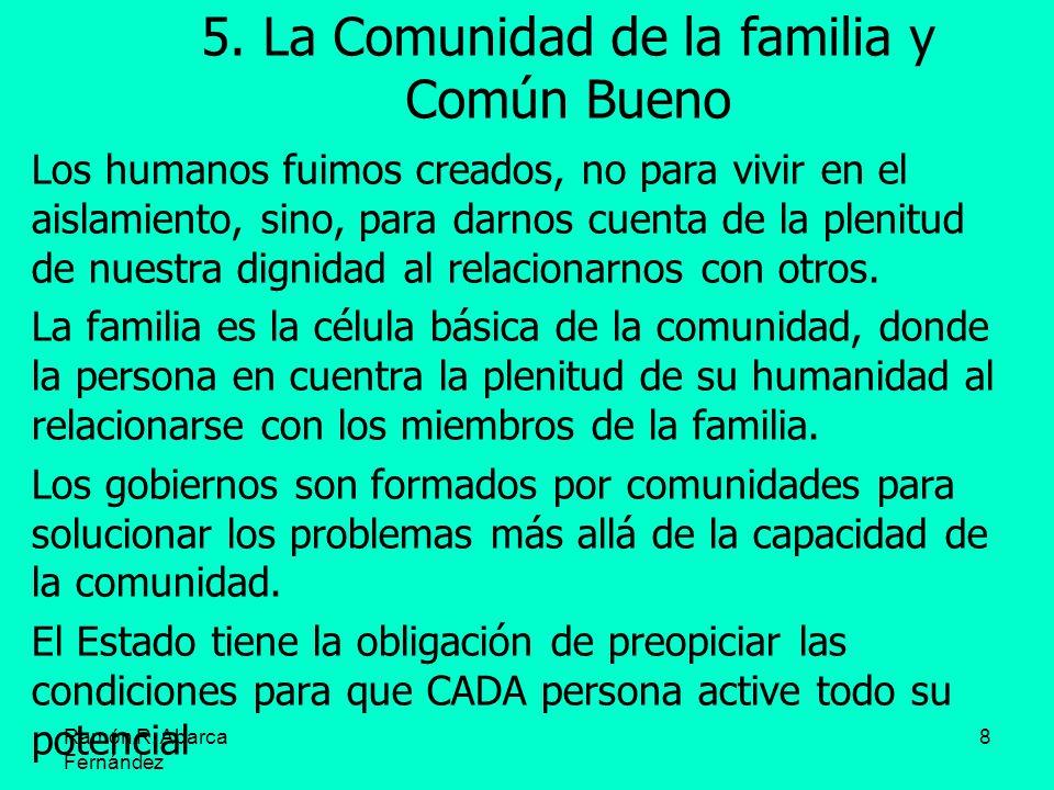 Ramón R. Abarca Fernández 8 5. La Comunidad de la familia y Común Bueno Los humanos fuimos creados, no para vivir en el aislamiento, sino, para darnos
