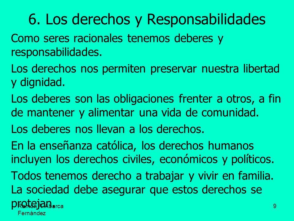 9 6. Los derechos y Responsabilidades Como seres racionales tenemos deberes y responsabilidades. Los derechos nos permiten preservar nuestra libertad