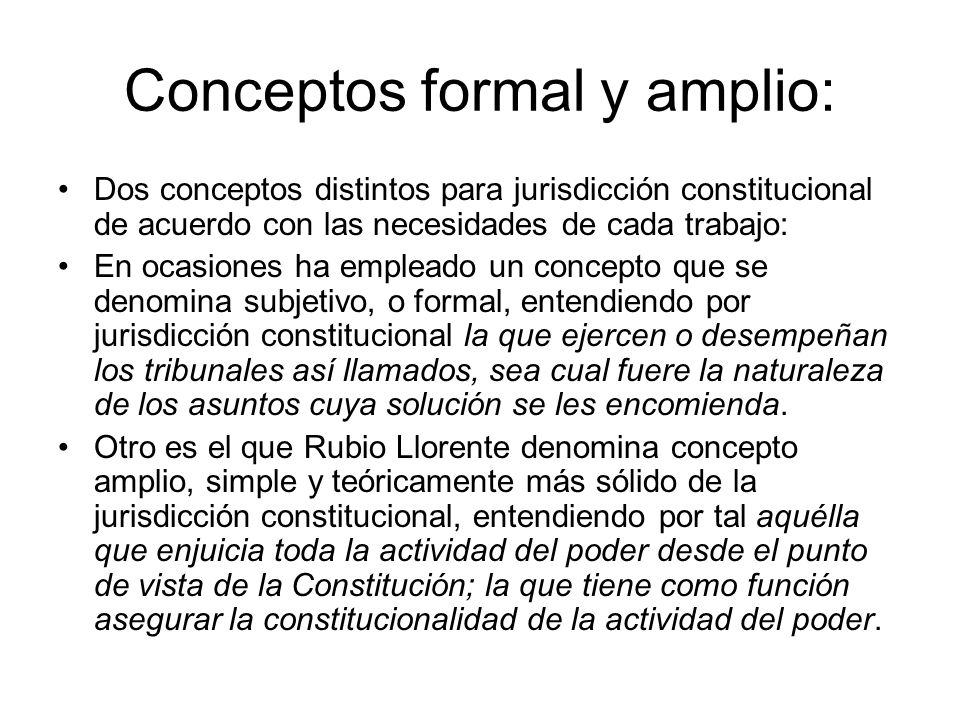 Conceptos formal y amplio: Dos conceptos distintos para jurisdicción constitucional de acuerdo con las necesidades de cada trabajo: En ocasiones ha em