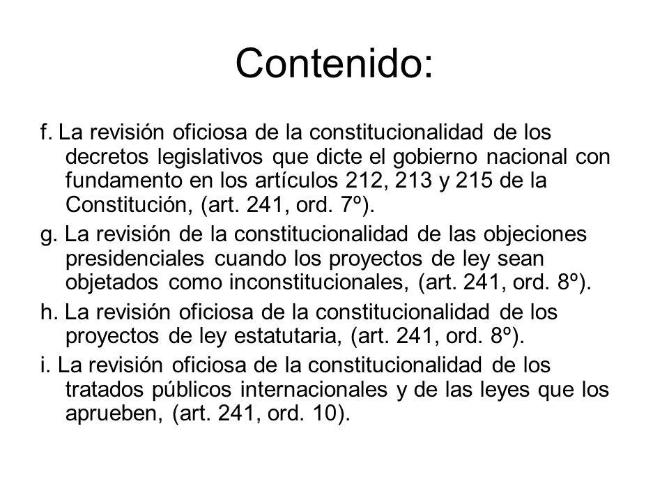 Contenido: f. La revisión oficiosa de la constitucionalidad de los decretos legislativos que dicte el gobierno nacional con fundamento en los artículo