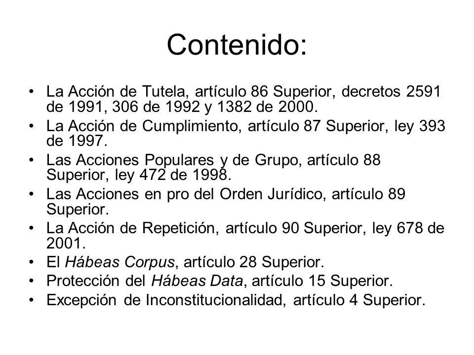 Contenido: La Acción de Tutela, artículo 86 Superior, decretos 2591 de 1991, 306 de 1992 y 1382 de 2000. La Acción de Cumplimiento, artículo 87 Superi