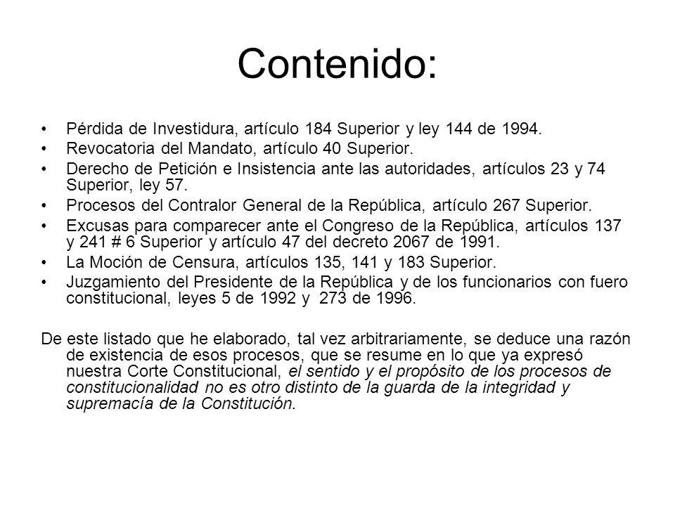 Contenido: Pérdida de Investidura, artículo 184 Superior y ley 144 de 1994. Revocatoria del Mandato, artículo 40 Superior. Derecho de Petición e Insis