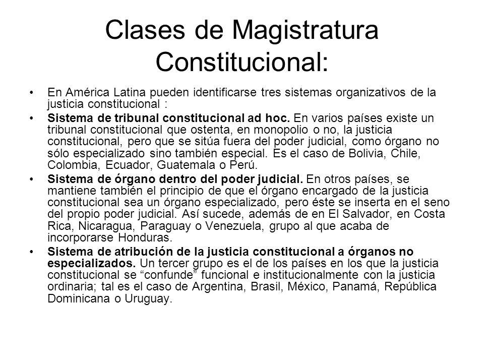 Clases de Magistratura Constitucional: En América Latina pueden identificarse tres sistemas organizativos de la justicia constitucional : Sistema de t