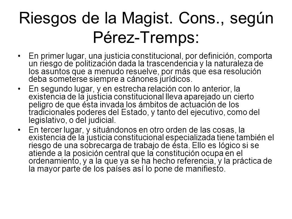 Riesgos de la Magist. Cons., según Pérez-Tremps: En primer lugar, una justicia constitucional, por definición, comporta un riesgo de politización dada