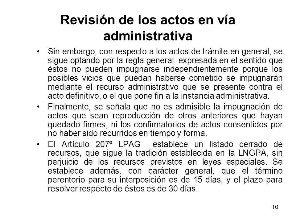 10 Revisión de los actos en vía administrativa Sin embargo, con respecto a los actos de trámite en general, se sigue optando por la regla general, exp
