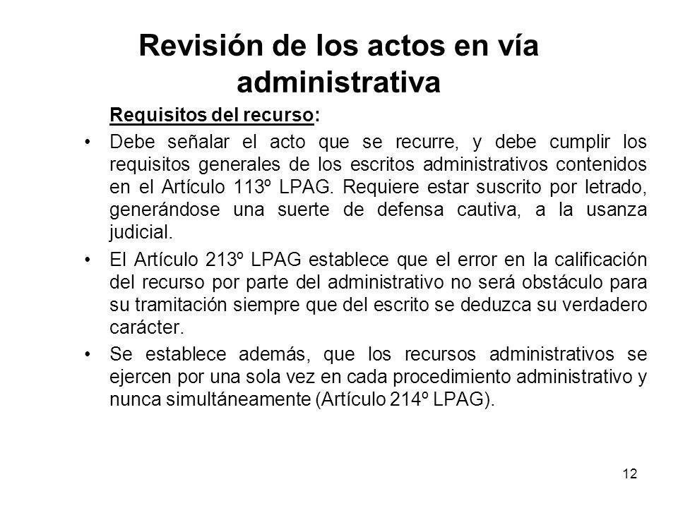 12 Revisión de los actos en vía administrativa Requisitos del recurso: Debe señalar el acto que se recurre, y debe cumplir los requisitos generales de
