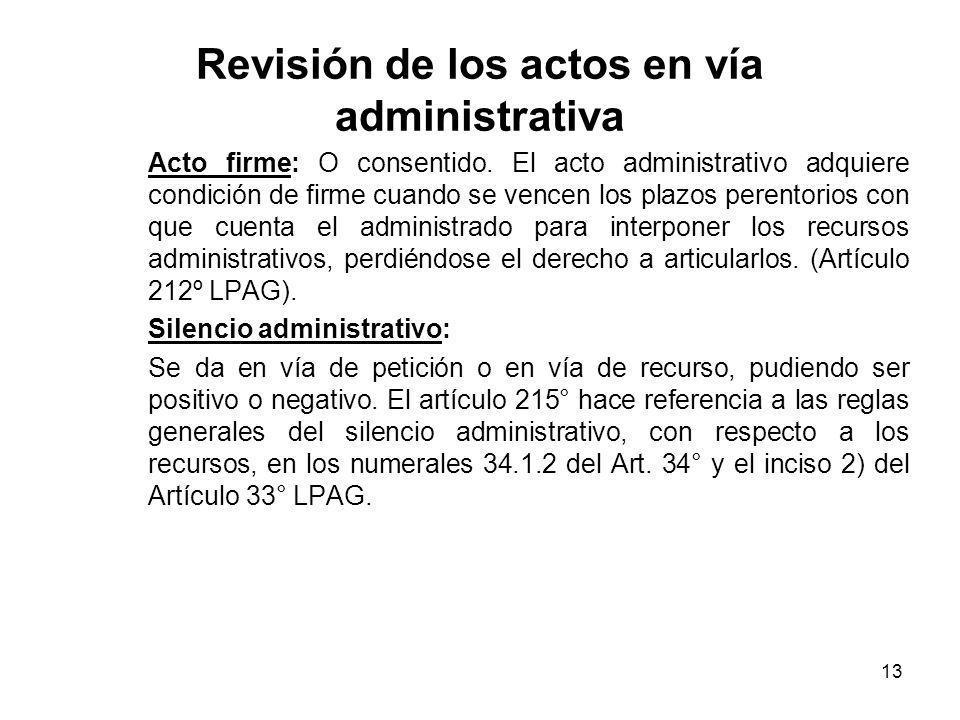 13 Revisión de los actos en vía administrativa Acto firme: O consentido. El acto administrativo adquiere condición de firme cuando se vencen los plazo