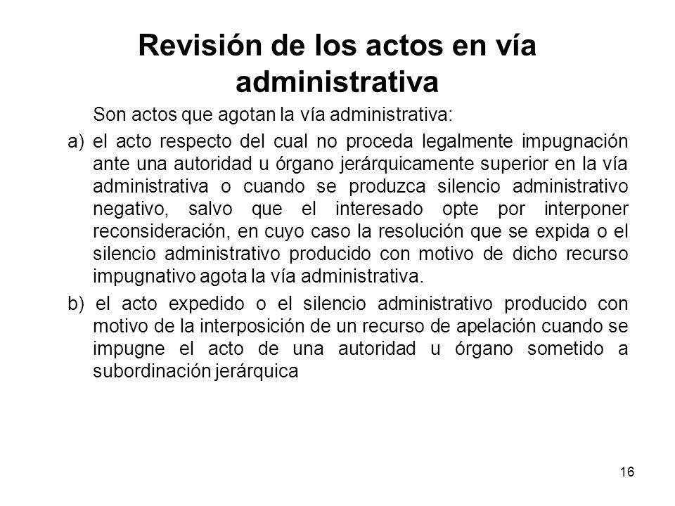 16 Revisión de los actos en vía administrativa Son actos que agotan la vía administrativa: a) el acto respecto del cual no proceda legalmente impugnac