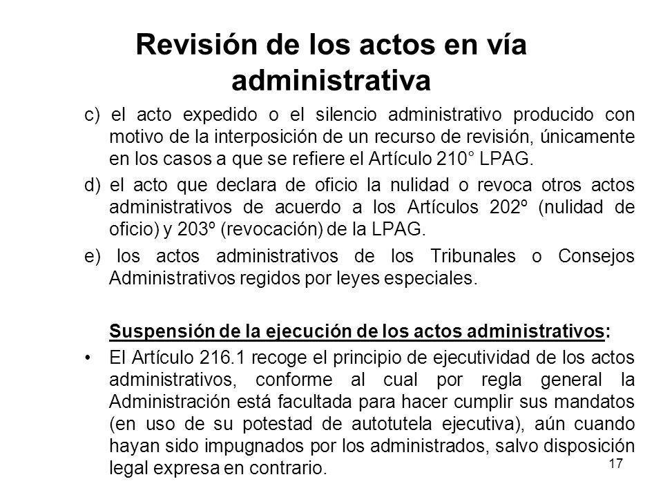 17 Revisión de los actos en vía administrativa c) el acto expedido o el silencio administrativo producido con motivo de la interposición de un recurso