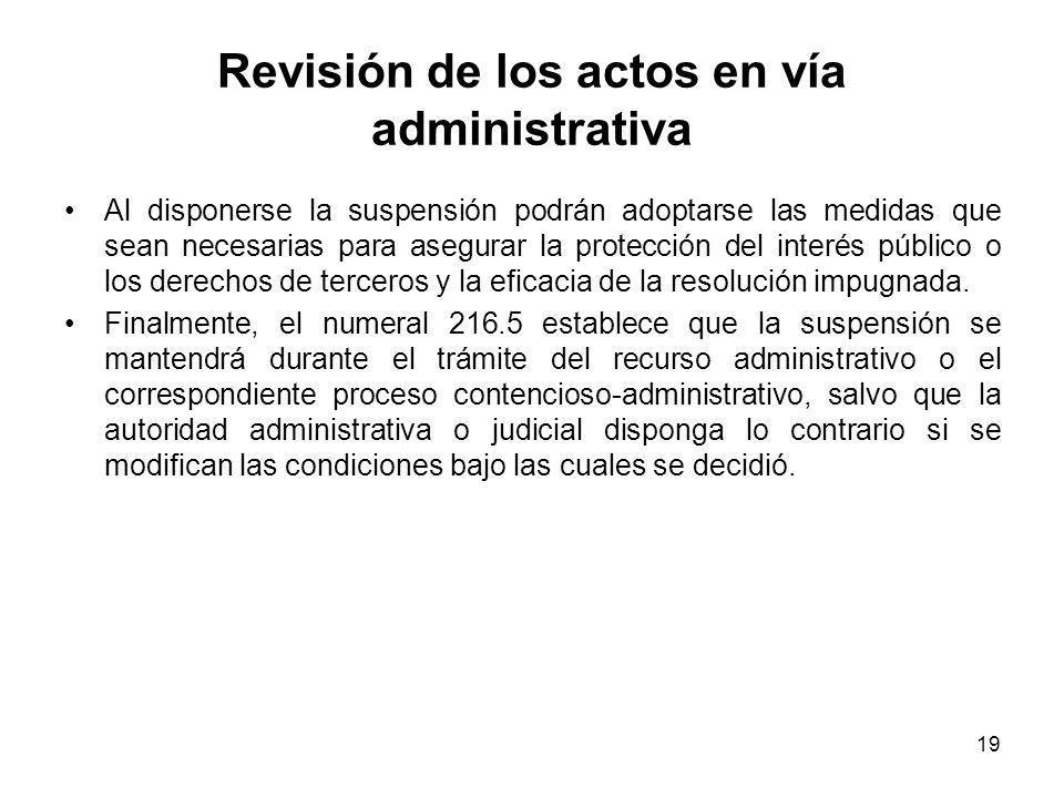 19 Revisión de los actos en vía administrativa Al disponerse la suspensión podrán adoptarse las medidas que sean necesarias para asegurar la protecció
