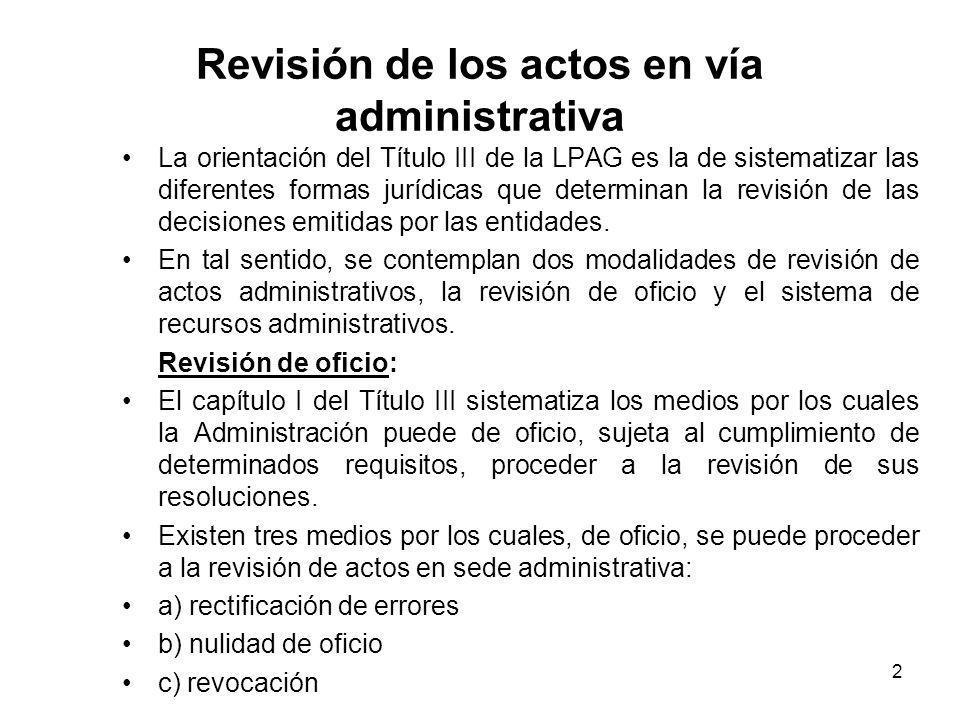 2 Revisión de los actos en vía administrativa La orientación del Título III de la LPAG es la de sistematizar las diferentes formas jurídicas que deter
