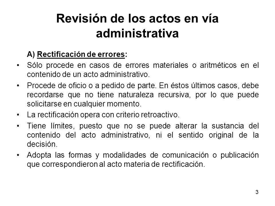 3 Revisión de los actos en vía administrativa A) Rectificación de errores: Sólo procede en casos de errores materiales o aritméticos en el contenido d