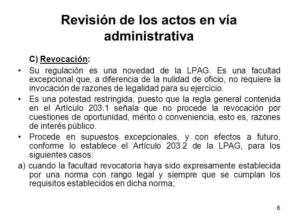 6 Revisión de los actos en vía administrativa C) Revocación: Su regulación es una novedad de la LPAG. Es una facultad excepcional que, a diferencia de
