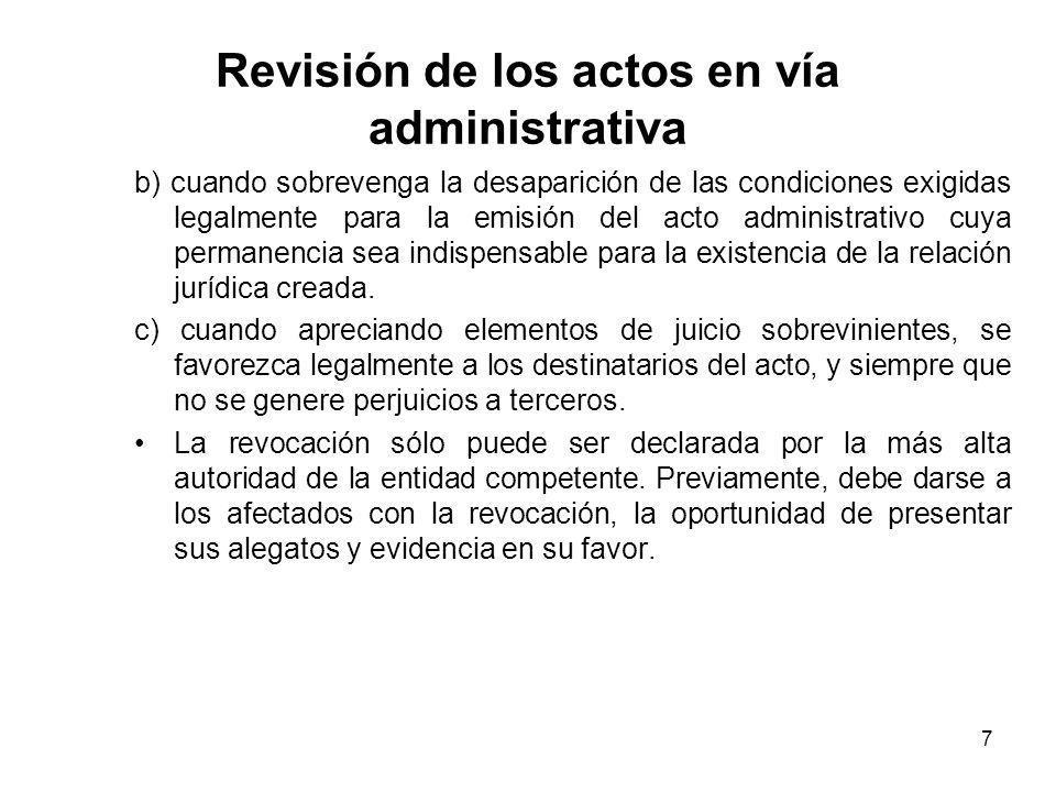 8 Revisión de los actos en vía administrativa En los supuestos excepcionales que procede la revocación, el Artículo 205 de la LPAG establece el derecho del administrativo a ser indemnizado, tanto por la revocación como por la declaración de nulidad de oficio de un acto.