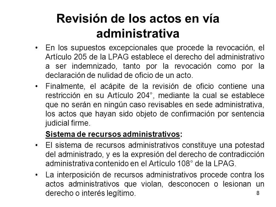 8 Revisión de los actos en vía administrativa En los supuestos excepcionales que procede la revocación, el Artículo 205 de la LPAG establece el derech