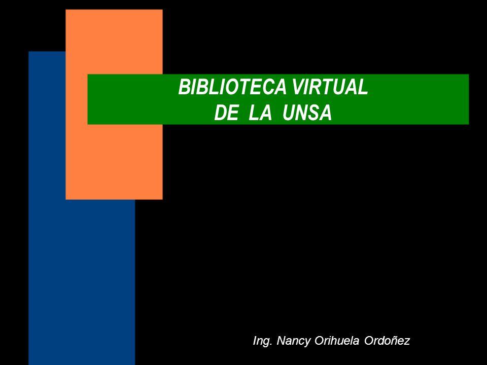 BIBLIOTECA VIRTUAL DE LA UNSA Ing. Nancy Orihuela Ordoñez