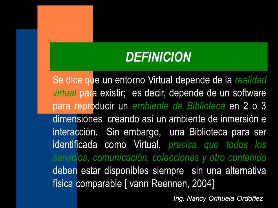 DEFINICION Ing. Nancy Orihuela Ordoñez Se dice que un entorno Virtual depende de la realidad virtual para existir; es decir, depende de un software pa