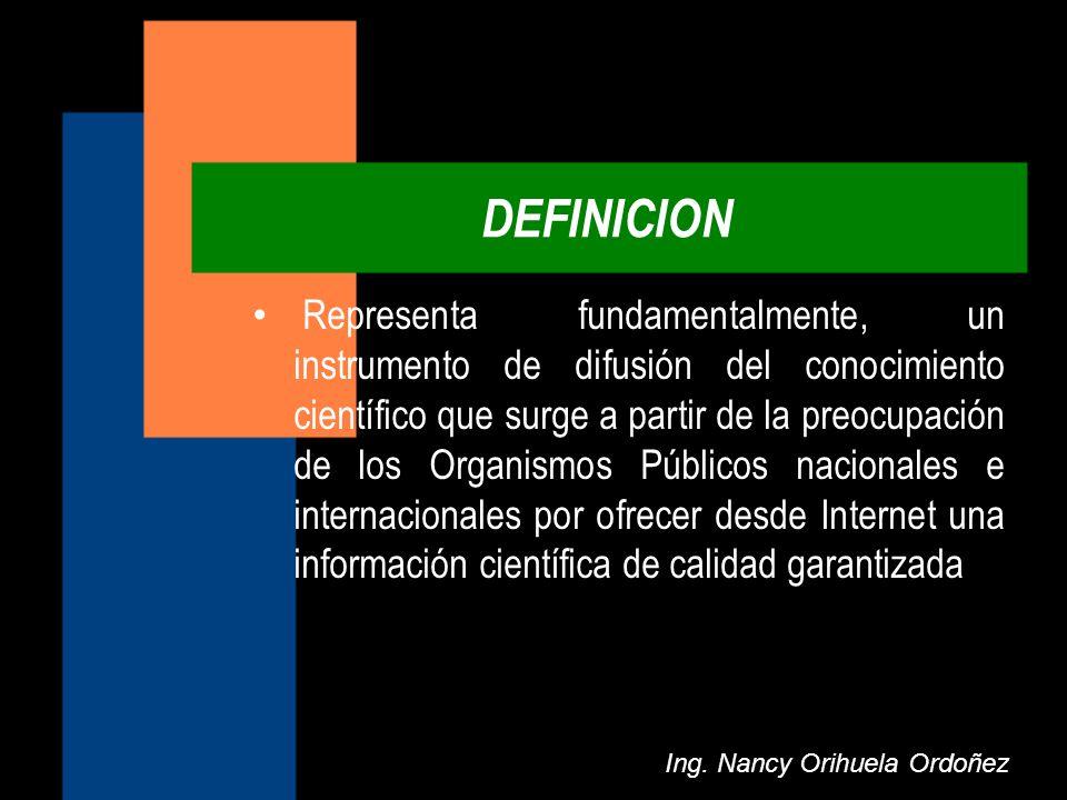 DEFINICION Ing. Nancy Orihuela Ordoñez Representa fundamentalmente, un instrumento de difusión del conocimiento científico que surge a partir de la pr