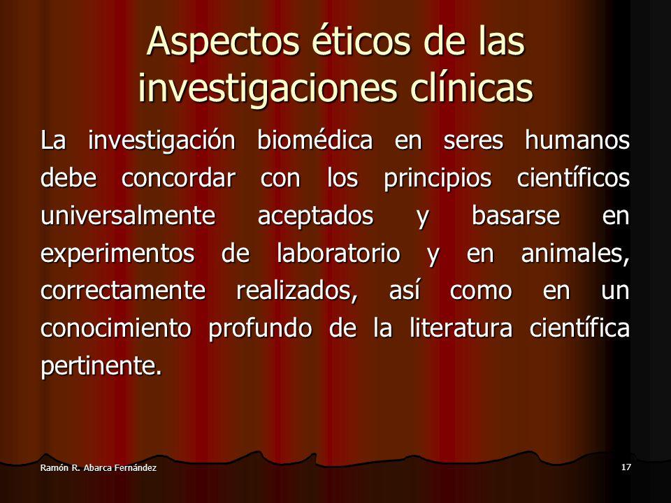 16 Ramón R. Abarca Fernández Investigación clínica O investigación con seres humanos, debe entenderse como estudios orientados hacia el avance del con