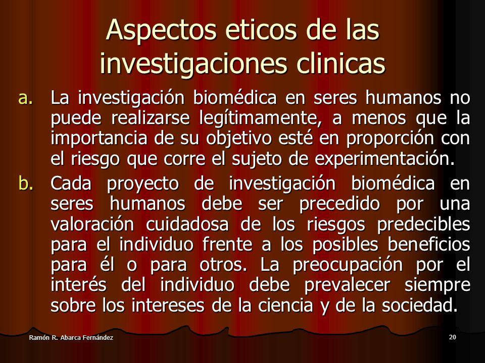 19 Ramón R. Abarca Fernández Aspectos éticos de las investigaciones clínicas La investigación biomédica en seres humanos debe ser realizada sólo por p