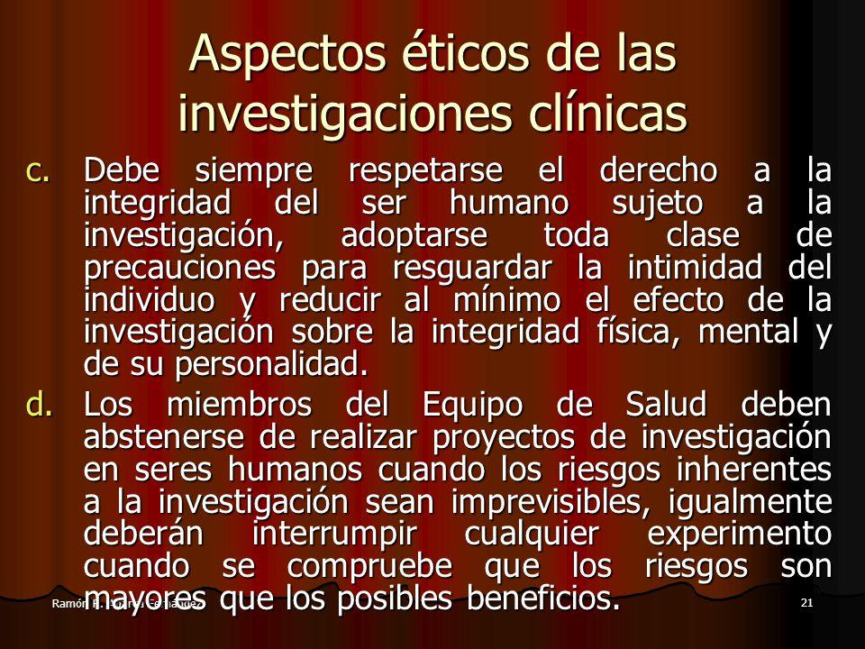 20 Ramón R. Abarca Fernández Aspectos eticos de las investigaciones clinicas a.La investigación biomédica en seres humanos no puede realizarse legítim