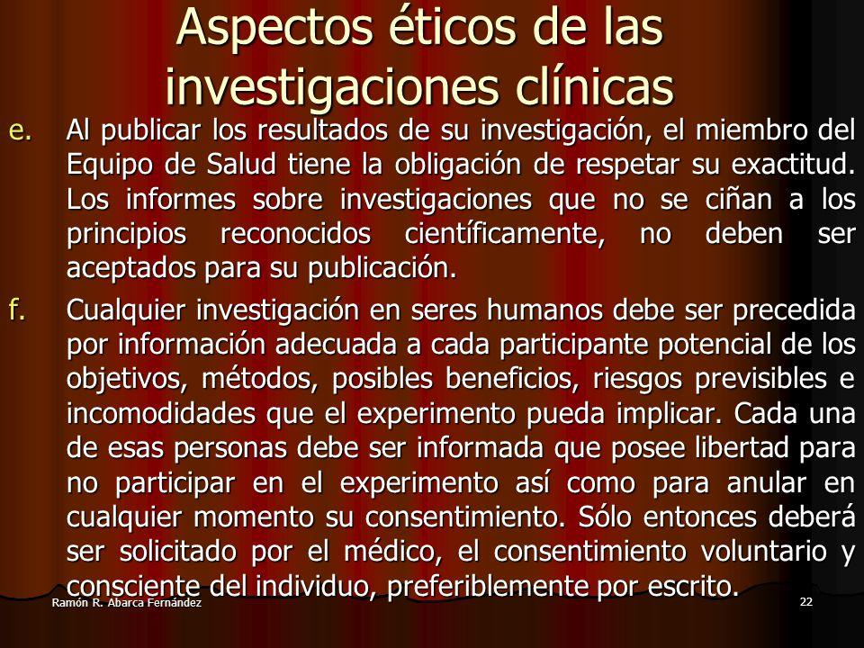 21 Ramón R. Abarca Fernández Aspectos éticos de las investigaciones clínicas c.Debe siempre respetarse el derecho a la integridad del ser humano sujet