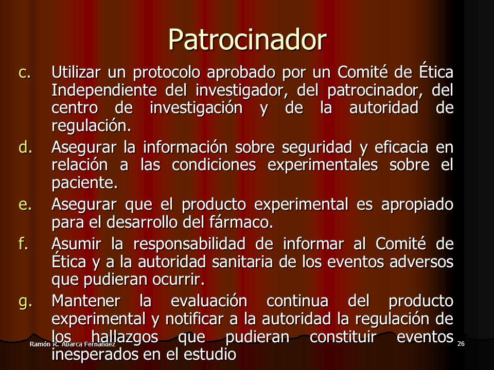 25 Ramón R. Abarca Fernández Patrocinador El patrocinador del estudio es responsable de: a.Implementar y mantener sistemas de información y control de