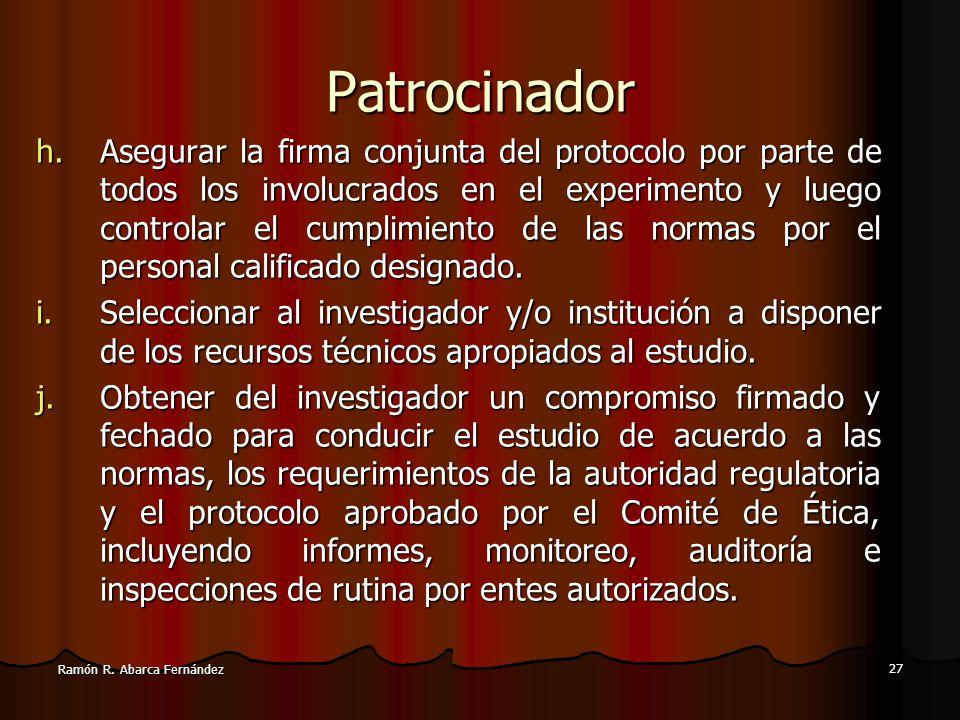 26 Ramón R. Abarca Fernández Patrocinador c.Utilizar un protocolo aprobado por un Comité de Ética Independiente del investigador, del patrocinador, de