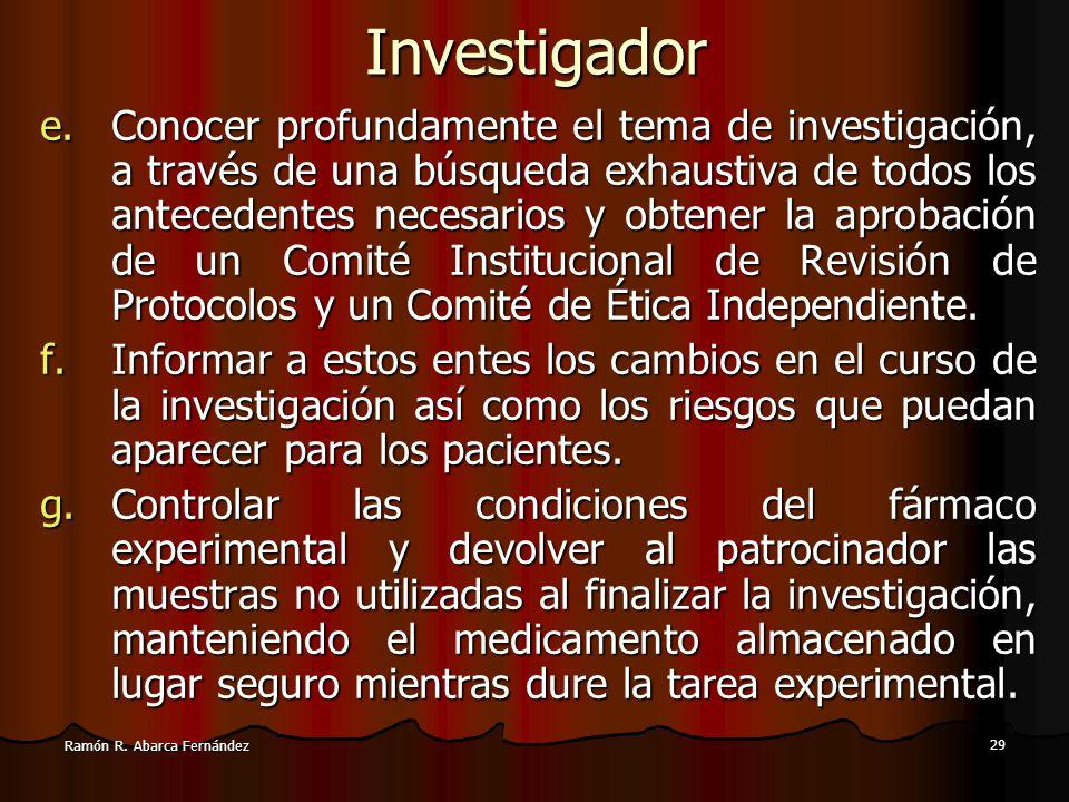 28 Ramón R. Abarca FernándezInvestigador El investigador es responsable de: a.Contar con calificaciones apropiadas en lo que hace a la educación, entr