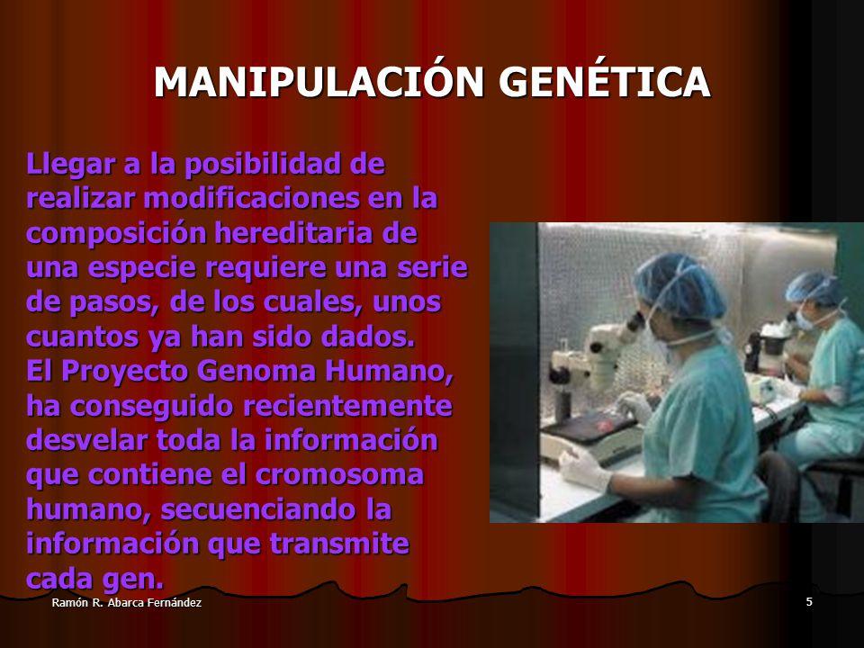 4 Ramón R. Abarca Fernández MANIPULACIÓN GENÉTICA ¿ Q u é e s ? La manipulación genética consiste en la aplicación de técnicas dirigidas a modificar e