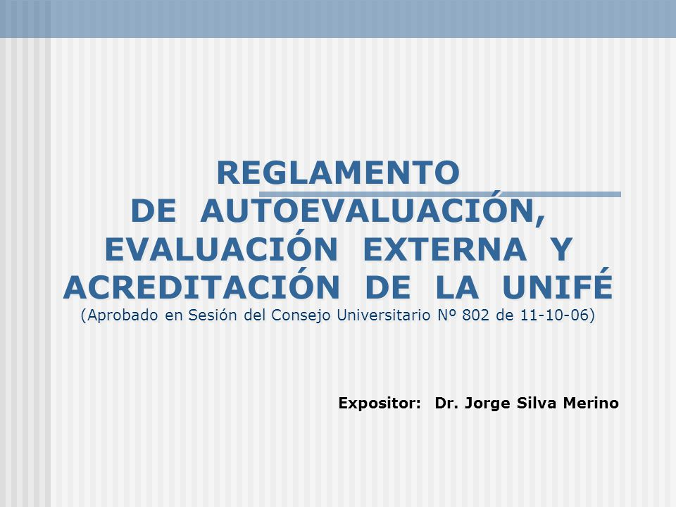 REGLAMENTO DE AUTOEVALUACIÓN, EVALUACIÓN EXTERNA Y ACREDITACIÓN DE LA UNIFÉ (Aprobado en Sesión del Consejo Universitario Nº 802 de 11-10-06) Exposito