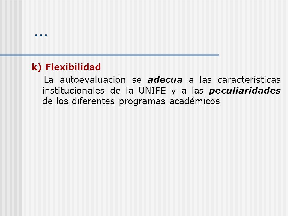… k) Flexibilidad La autoevaluación se adecua a las características institucionales de la UNIFE y a las peculiaridades de los diferentes programas aca