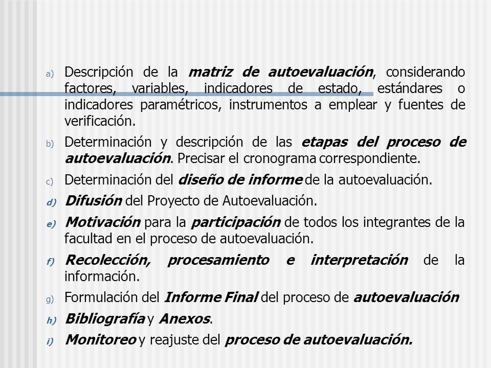 a) Descripción de la matriz de autoevaluación, considerando factores, variables, indicadores de estado, estándares o indicadores paramétricos, instrum