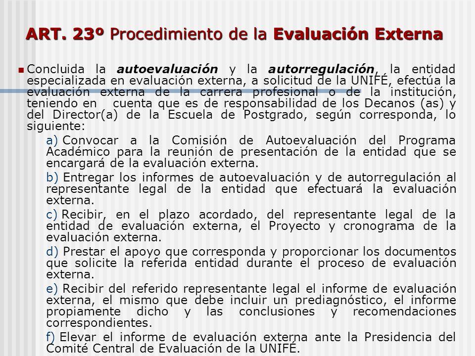 ART. 23º Procedimiento de la Evaluación Externa Concluida la autoevaluación y la autorregulación, la entidad especializada en evaluación externa, a so
