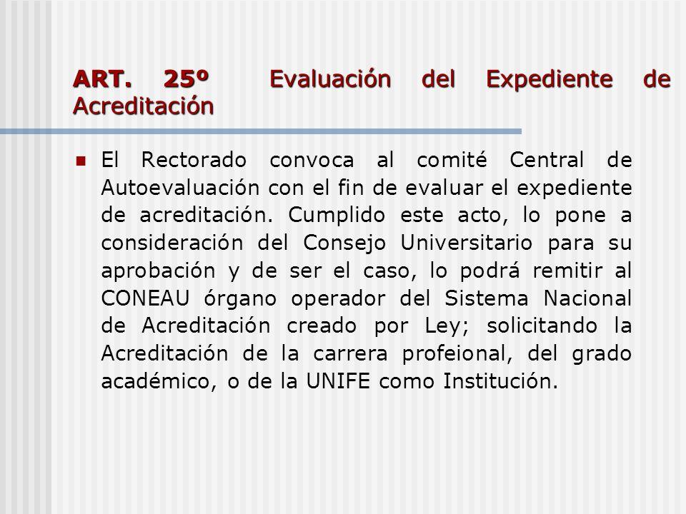 ART. 25º Evaluación del Expediente de Acreditación El Rectorado convoca al comité Central de Autoevaluación con el fin de evaluar el expediente de acr