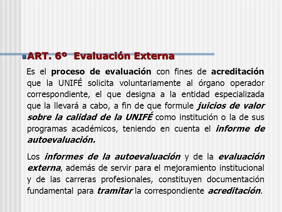 ART. 6º Evaluación Externa ART. 6º Evaluación Externa Es el proceso de evaluación con fines de acreditación que la UNIFÉ solicita voluntariamente al ó