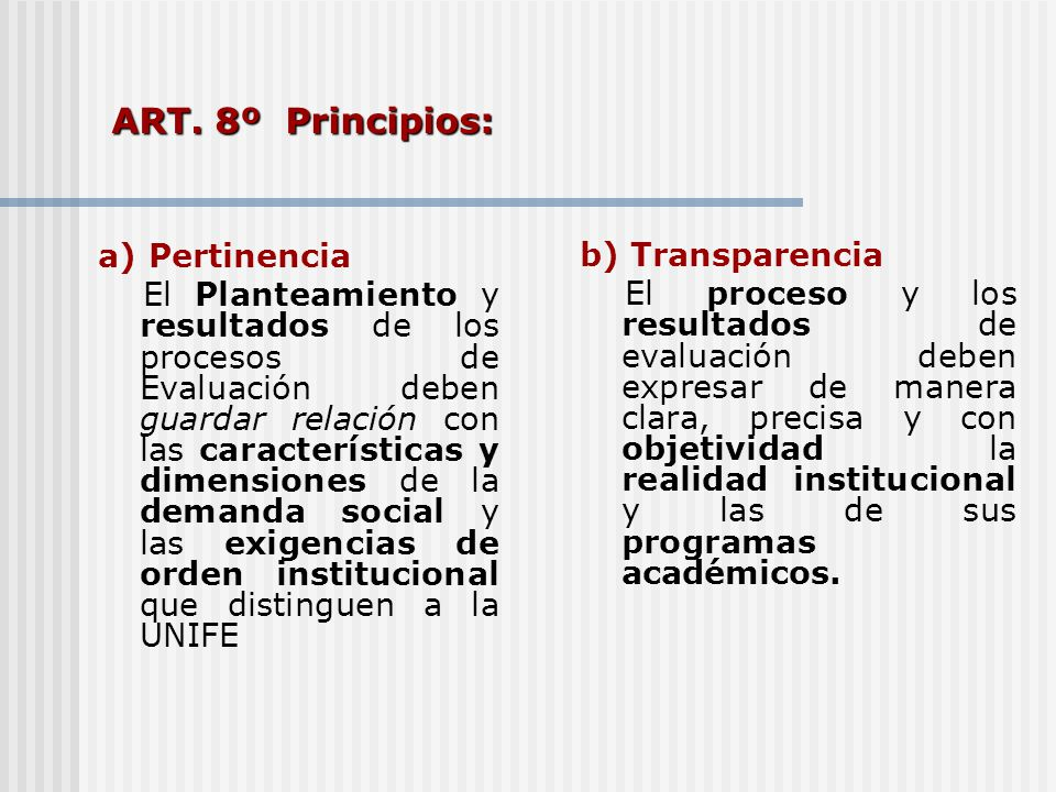 ART. 8º Principios: a) Pertinencia El Planteamiento y resultados de los procesos de Evaluación deben guardar relación con las características y dimens