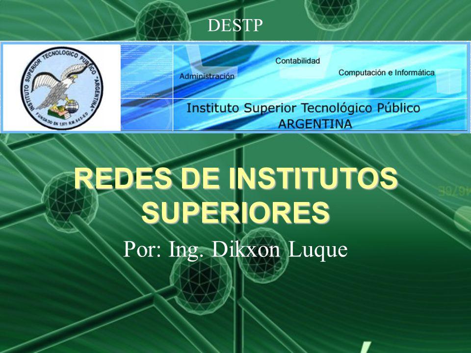DESTP REDES DE INSTITUTOS SUPERIORES Por: Ing. Dikxon Luque