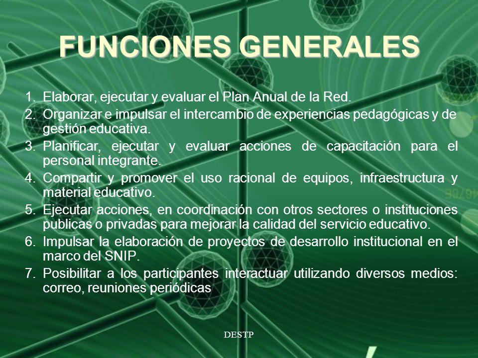 DESTP FUNCIONES GENERALES 1.Elaborar, ejecutar y evaluar el Plan Anual de la Red. 2.Organizar e impulsar el intercambio de experiencias pedagógicas y