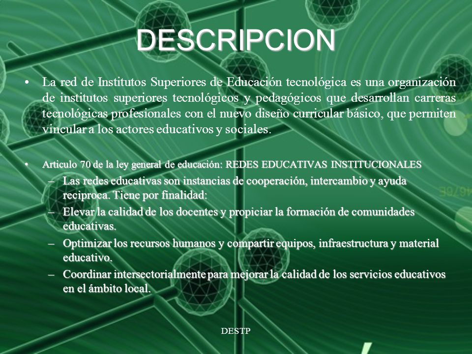 DESTP DESCRIPCION La red de Institutos Superiores de Educación tecnológica es una organización de institutos superiores tecnológicos y pedagógicos que
