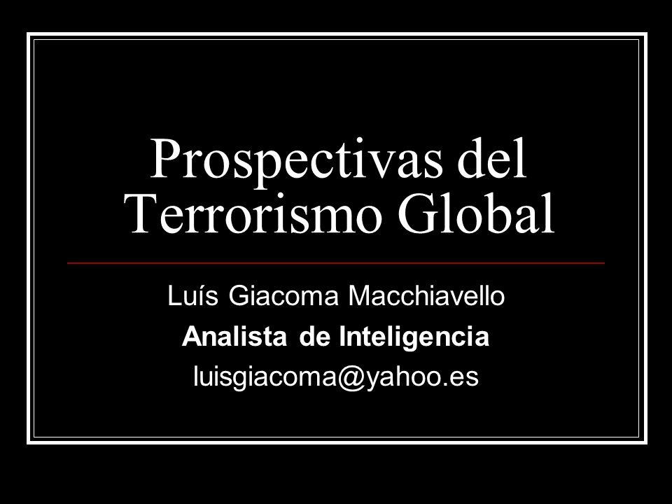 Prospectivas del Terrorismo Global Luís Giacoma Macchiavello Analista de Inteligencia luisgiacoma@yahoo.es