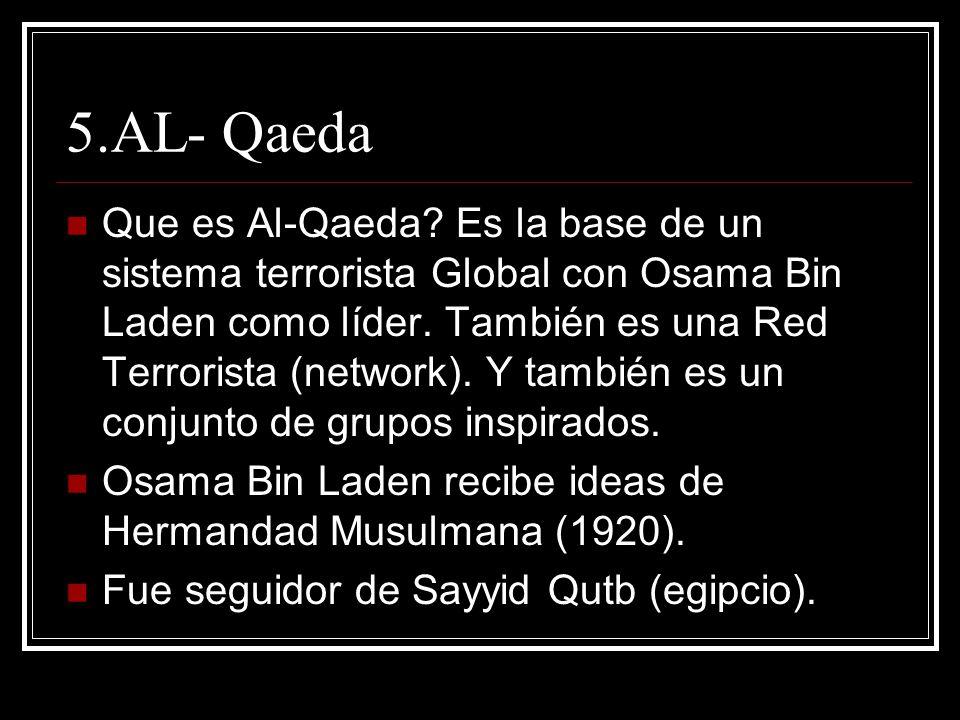 5.AL- Qaeda Que es Al-Qaeda? Es la base de un sistema terrorista Global con Osama Bin Laden como líder. También es una Red Terrorista (network). Y tam