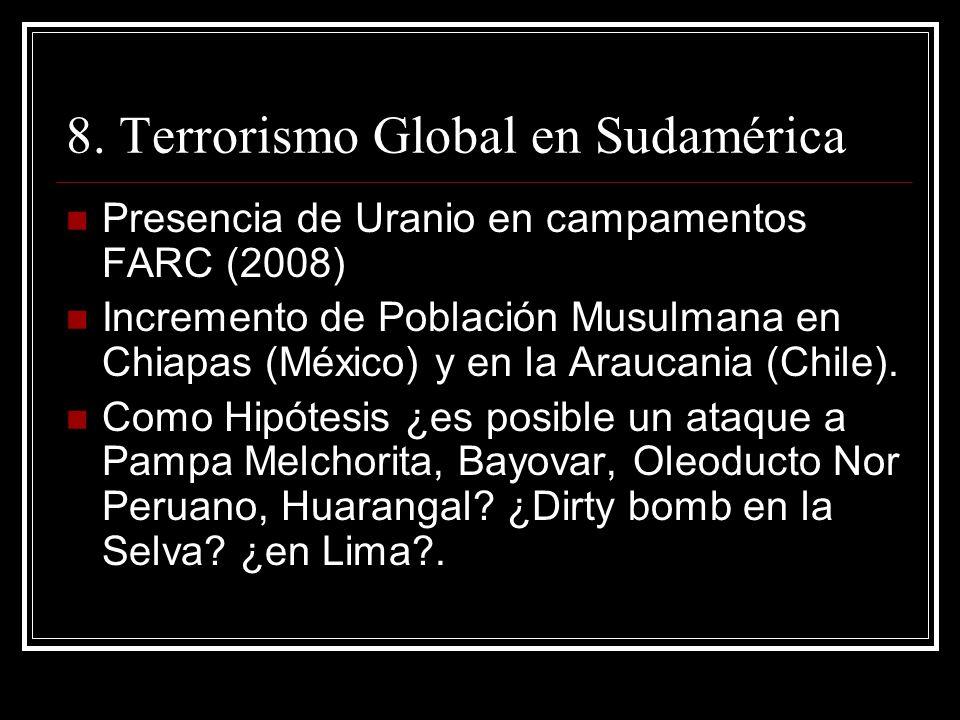 8. Terrorismo Global en Sudamérica Presencia de Uranio en campamentos FARC (2008) Incremento de Población Musulmana en Chiapas (México) y en la Arauca
